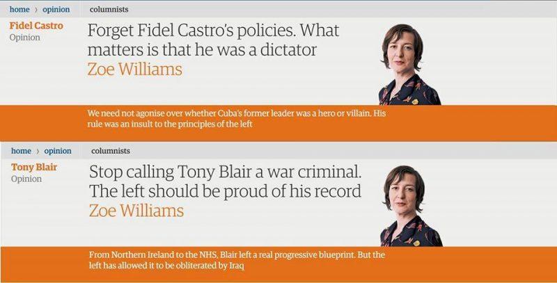 """""""Oubliez les politiques de Fidel Castro. Ce qui compte est qu'il était un dictateur."""" """"Arrêtez d'appeler Tony Blair un criminel de guerre. La gauche devrait être fière de son souvenir."""" Zoe Williams dans la Guardian. Chacun ses héros."""