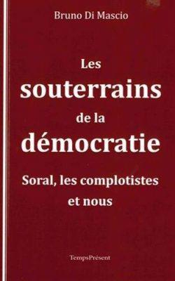 Les souterrains de la démocratie : Soral, les complotistes, et nous. Paru en 2016 aux éditions Temps Présent.