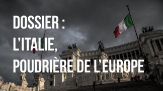 """""""L'Italie, poudrière de l'Europe ?"""""""