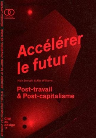 https://www.amazon.fr/Acc%C3%A9l%C3%A9rer-futur-post-capitalisme-Nick-Srnicek/dp/2912808723