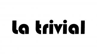 """""""La Trivial"""""""